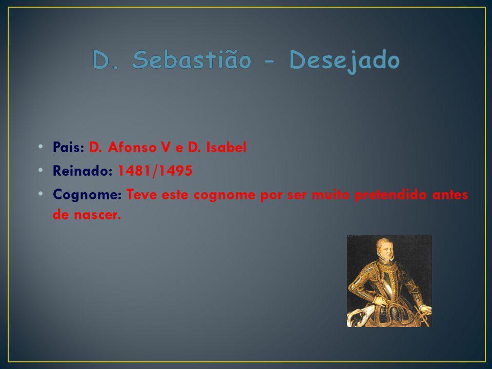 D. Sebastião - Desejado Pais: D. Afonso V e D. Isabel