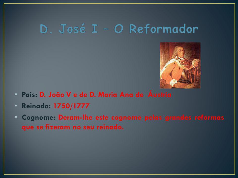 D. José I – O Reformador Pais: D. João V e de D. Maria Ana de Áustria