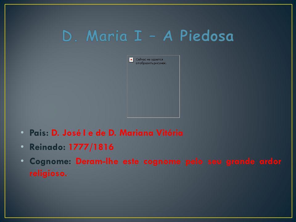 D. Maria I – A Piedosa Pais: D. José I e de D. Mariana Vitória