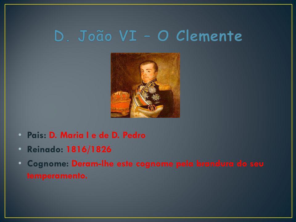 D. João VI – O Clemente Pais: D. Maria I e de D. Pedro