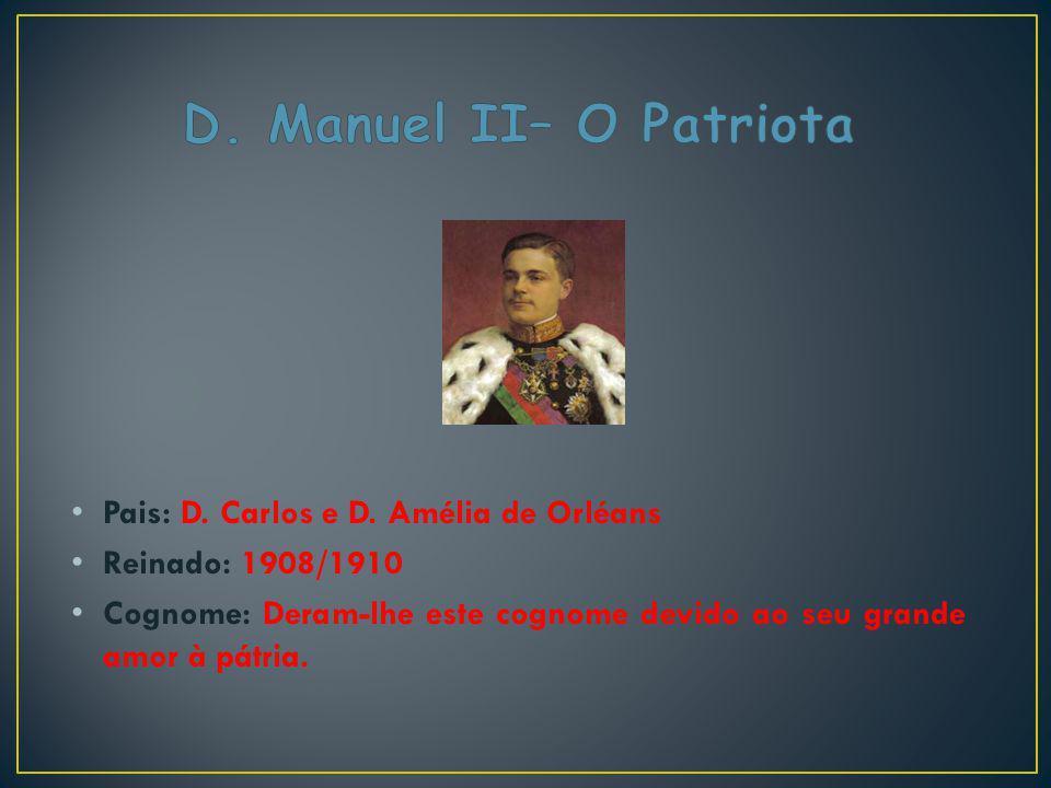 D. Manuel II– O Patriota Pais: D. Carlos e D. Amélia de Orléans