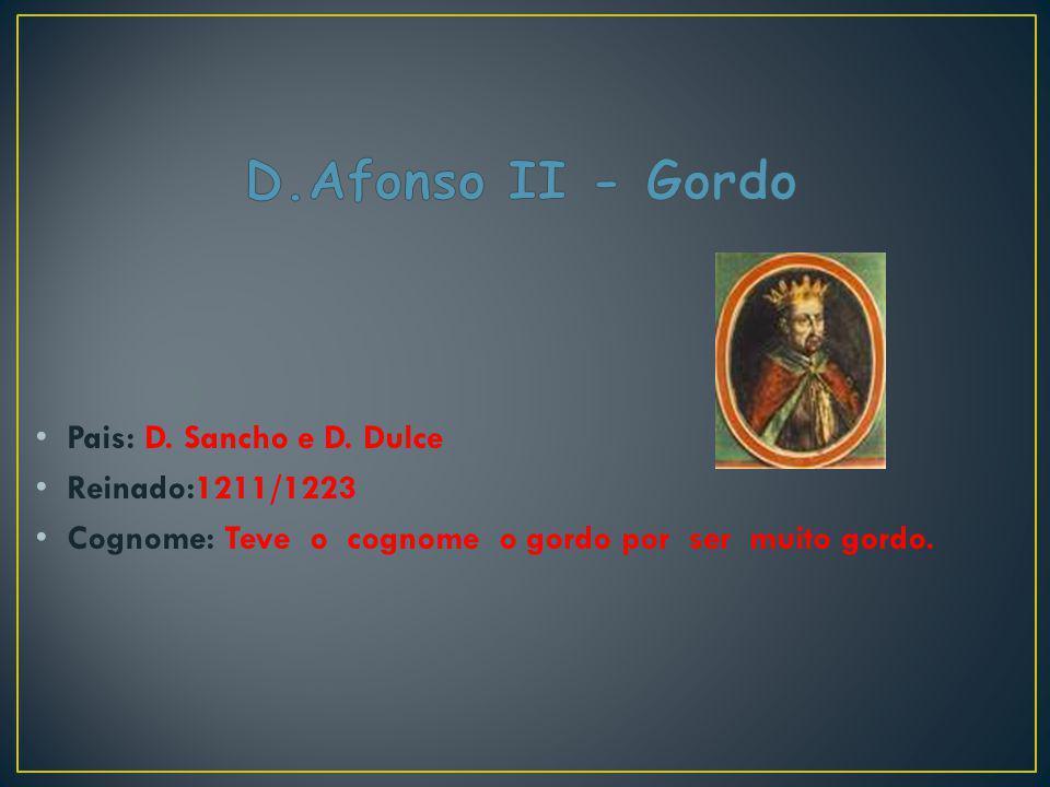 D.Afonso II - Gordo Pais: D. Sancho e D. Dulce Reinado:1211/1223