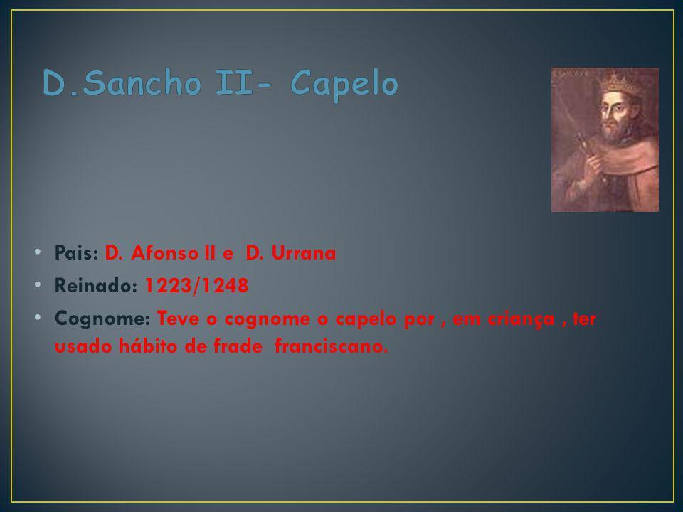 D.Sancho II- Capelo Pais: D. Afonso II e D. Urrana Reinado: 1223/1248