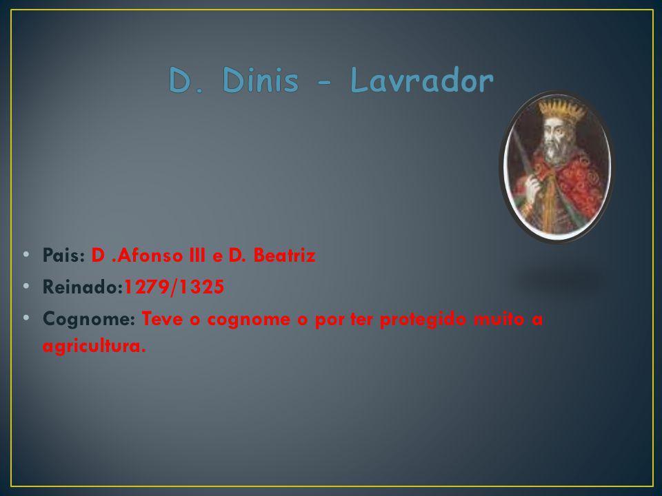 D. Dinis - Lavrador Pais: D .Afonso III e D. Beatriz Reinado:1279/1325