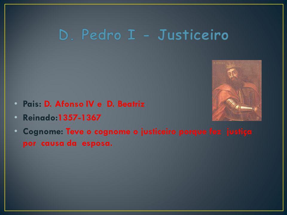 D. Pedro I - Justiceiro Pais: D. Afonso IV e D. Beatriz