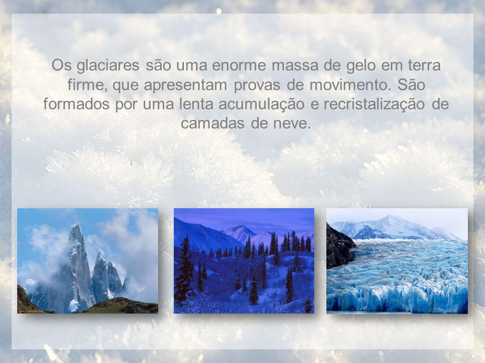 Os glaciares são uma enorme massa de gelo em terra firme, que apresentam provas de movimento.