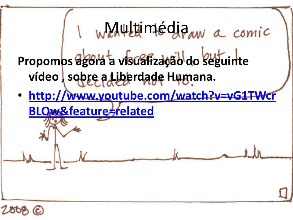 Multimédia Propomos agora a visualização do seguinte vídeo , sobre a Liberdade Humana.