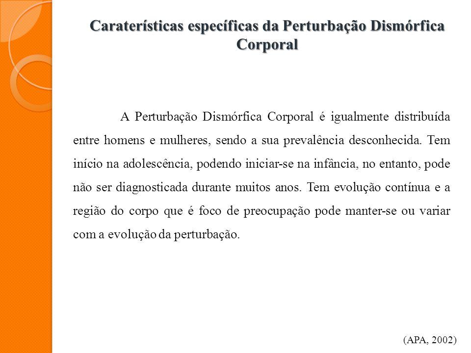 Caraterísticas específicas da Perturbação Dismórfica Corporal