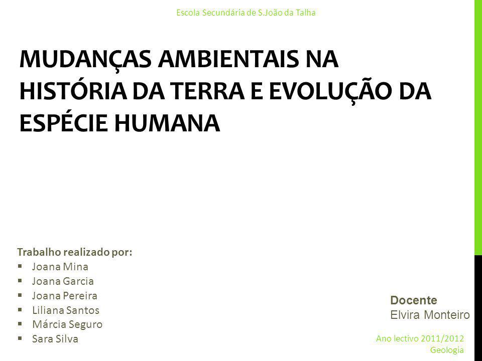 MUDANÇAS AMBIENTAIS NA HISTÓRIA DA TERRA E EVOLUÇÃO DA ESPÉCIE HUMANA