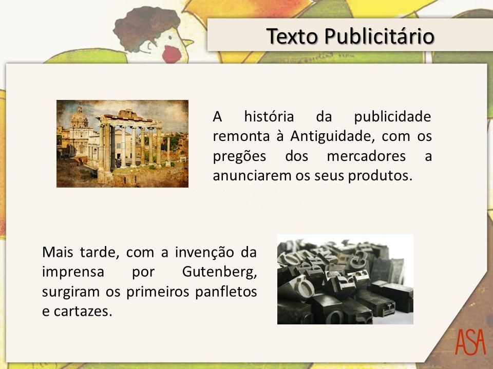 Texto Publicitário A história da publicidade remonta à Antiguidade, com os pregões dos mercadores a anunciarem os seus produtos.