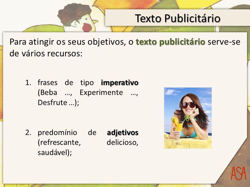 Texto Publicitário Para atingir os seus objetivos, o texto publicitário serve-se de vários recursos: