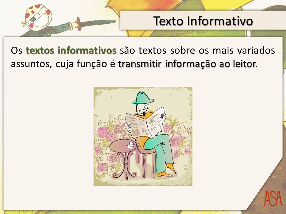 Texto Informativo Os textos informativos são textos sobre os mais variados assuntos, cuja função é transmitir informação ao leitor.