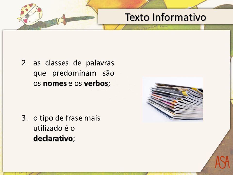 Texto Informativo as classes de palavras que predominam são os nomes e os verbos; o tipo de frase mais utilizado é o declarativo;