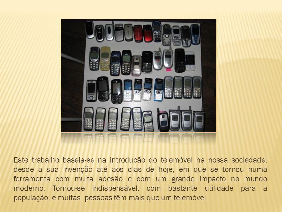 Este trabalho baseia-se na introdução do telemóvel na nossa sociedade, desde a sua invenção até aos dias de hoje, em que se tornou numa ferramenta com muita adesão e com um grande impacto no mundo moderno.