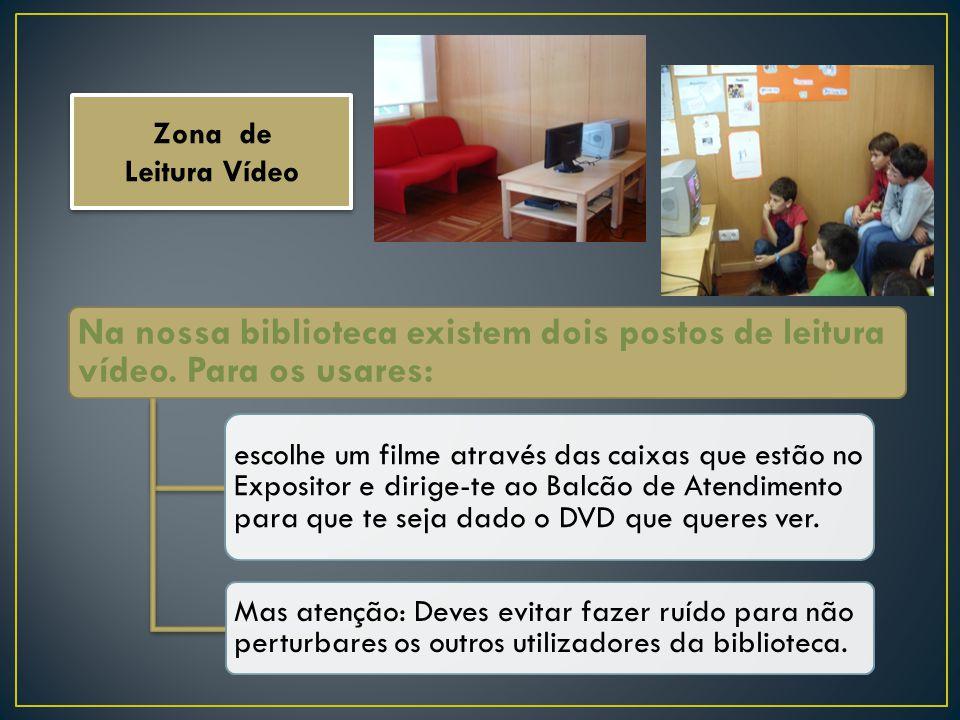 Zona de Leitura Vídeo. Na nossa biblioteca existem dois postos de leitura vídeo. Para os usares: