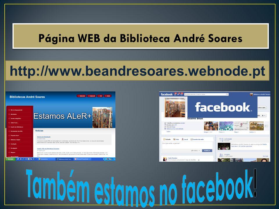 Página WEB da Biblioteca André Soares Também estamos no facebook!