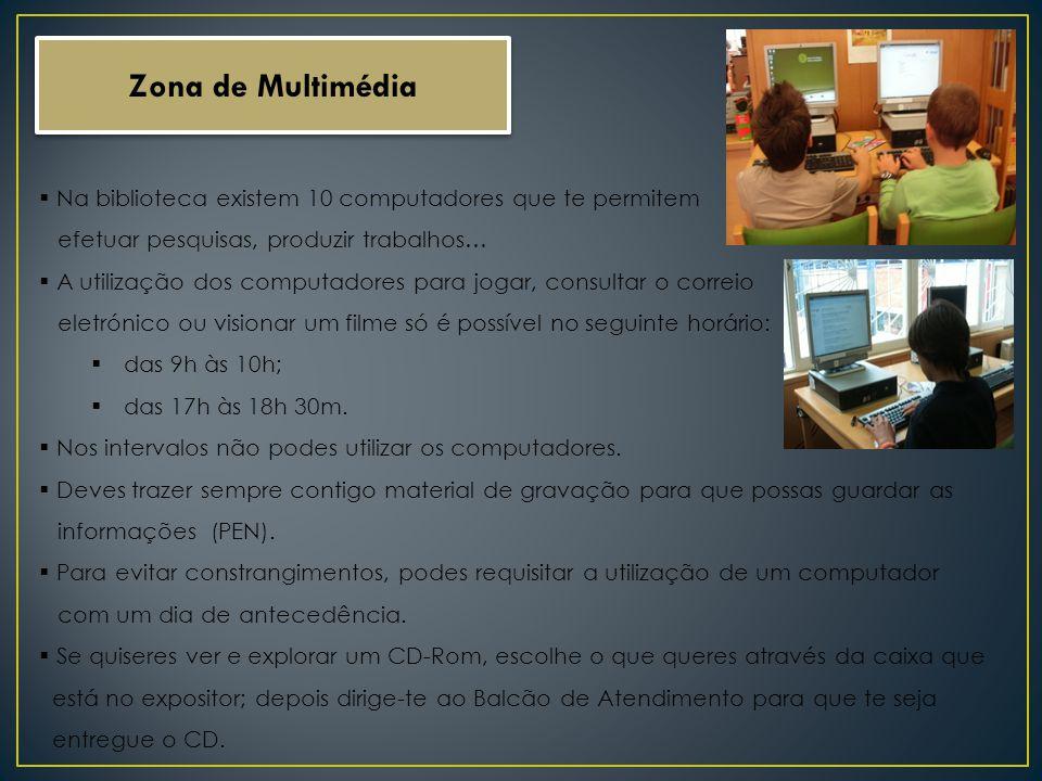 Zona de Multimédia Na biblioteca existem 10 computadores que te permitem. efetuar pesquisas, produzir trabalhos…