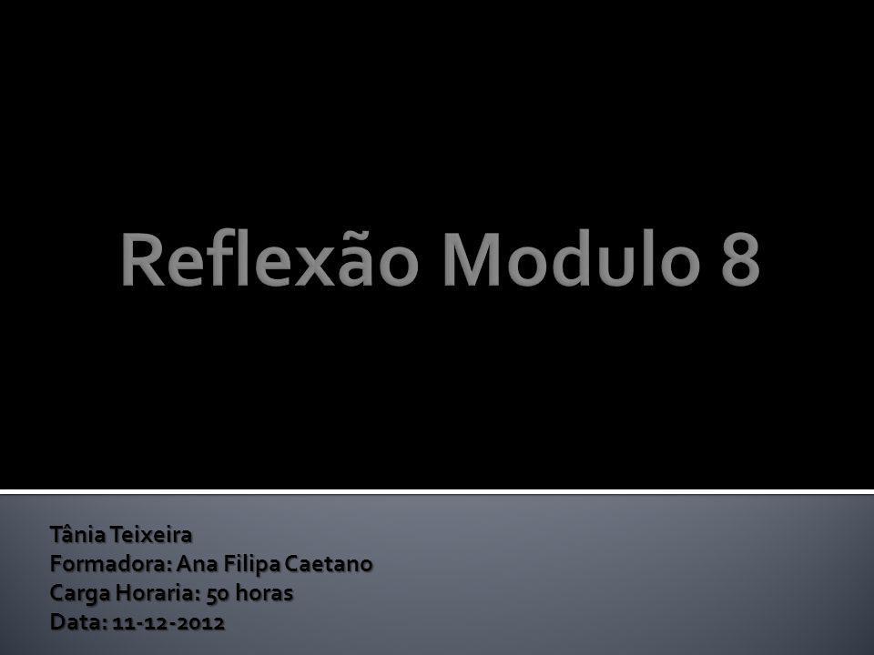 Reflexão Modulo 8 Tânia Teixeira Formadora: Ana Filipa Caetano