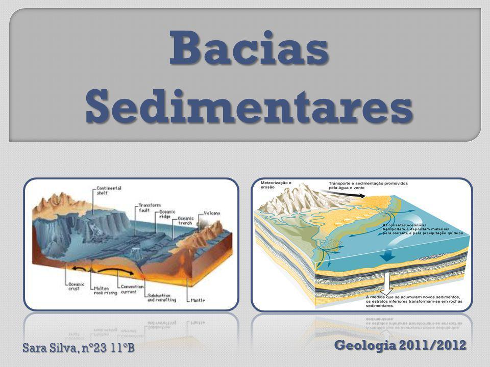 Bacias Sedimentares Geologia 2011/2012 Sara Silva, nº23 11ºB