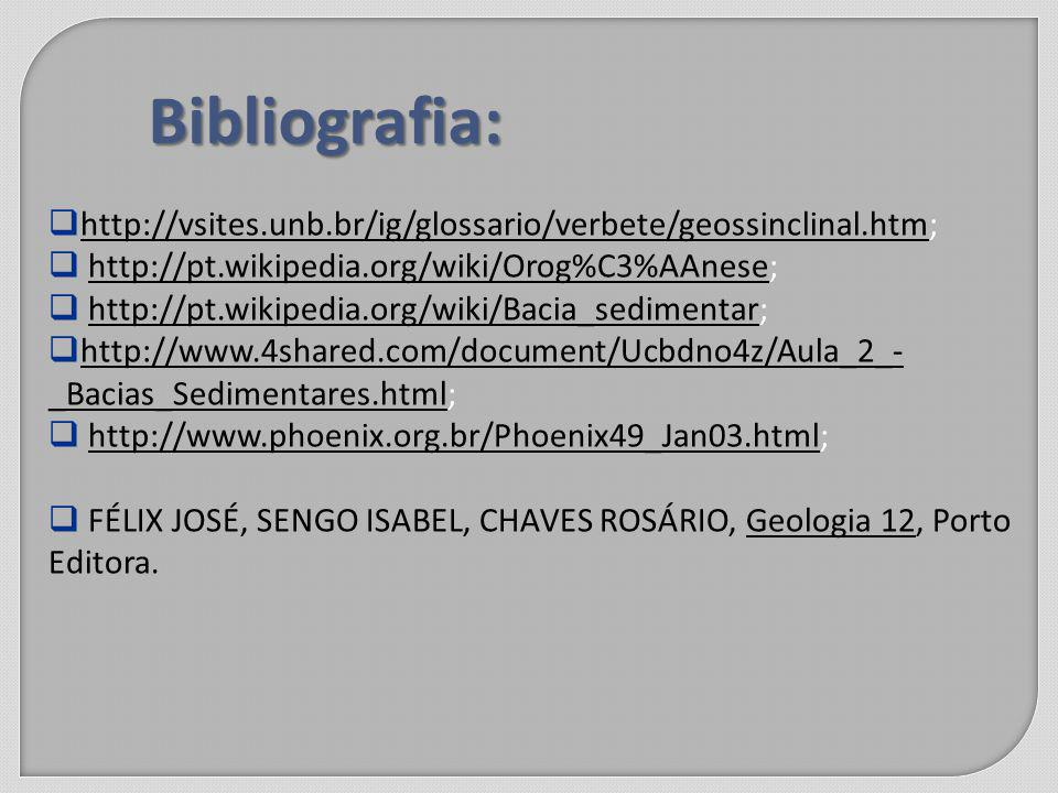 Bibliografia: http://vsites.unb.br/ig/glossario/verbete/geossinclinal.htm; http://pt.wikipedia.org/wiki/Orog%C3%AAnese;