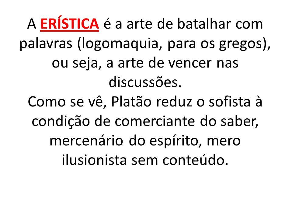 A ERÍSTICA é a arte de batalhar com palavras (logomaquia, para os gregos), ou seja, a arte de vencer nas discussões.