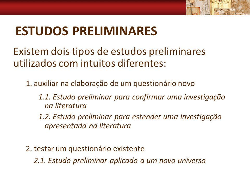 Estudos preliminares Existem dois tipos de estudos preliminares utilizados com intuitos diferentes:
