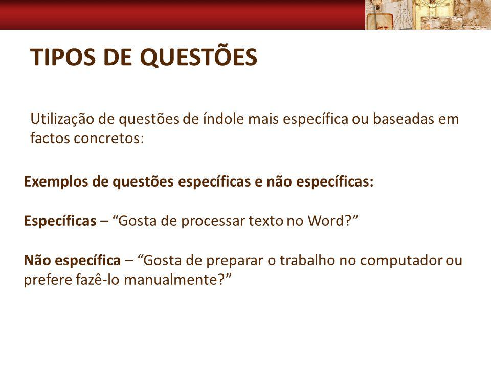 Tipos de questões Utilização de questões de índole mais específica ou baseadas em factos concretos: