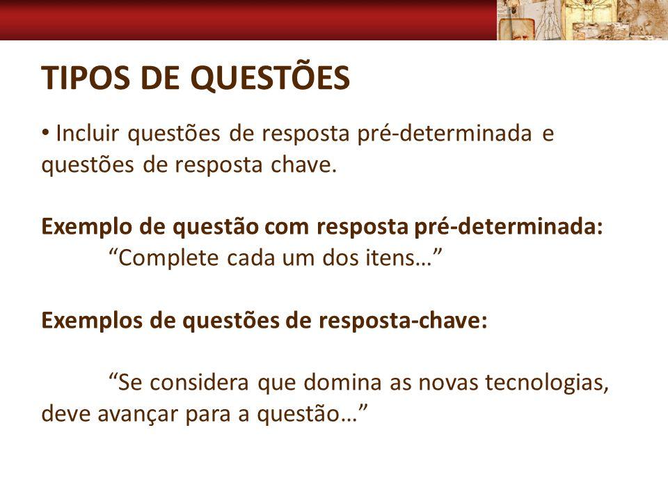 Tipos de questões Incluir questões de resposta pré-determinada e questões de resposta chave. Exemplo de questão com resposta pré-determinada: