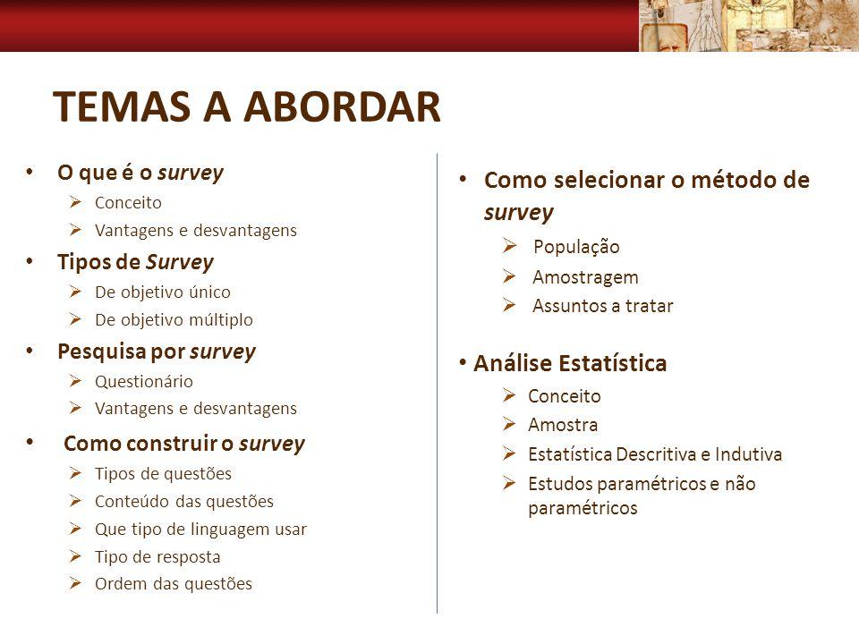 Temas a Abordar Como selecionar o método de survey Análise Estatística