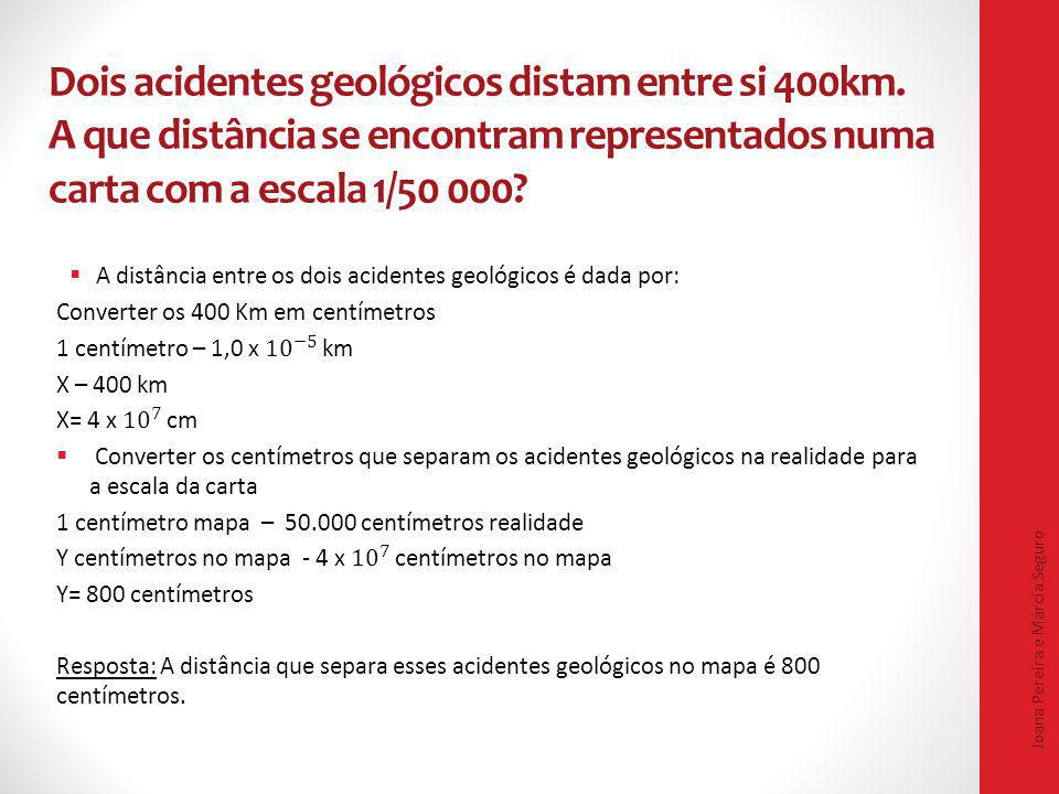 Dois acidentes geológicos distam entre si 400km