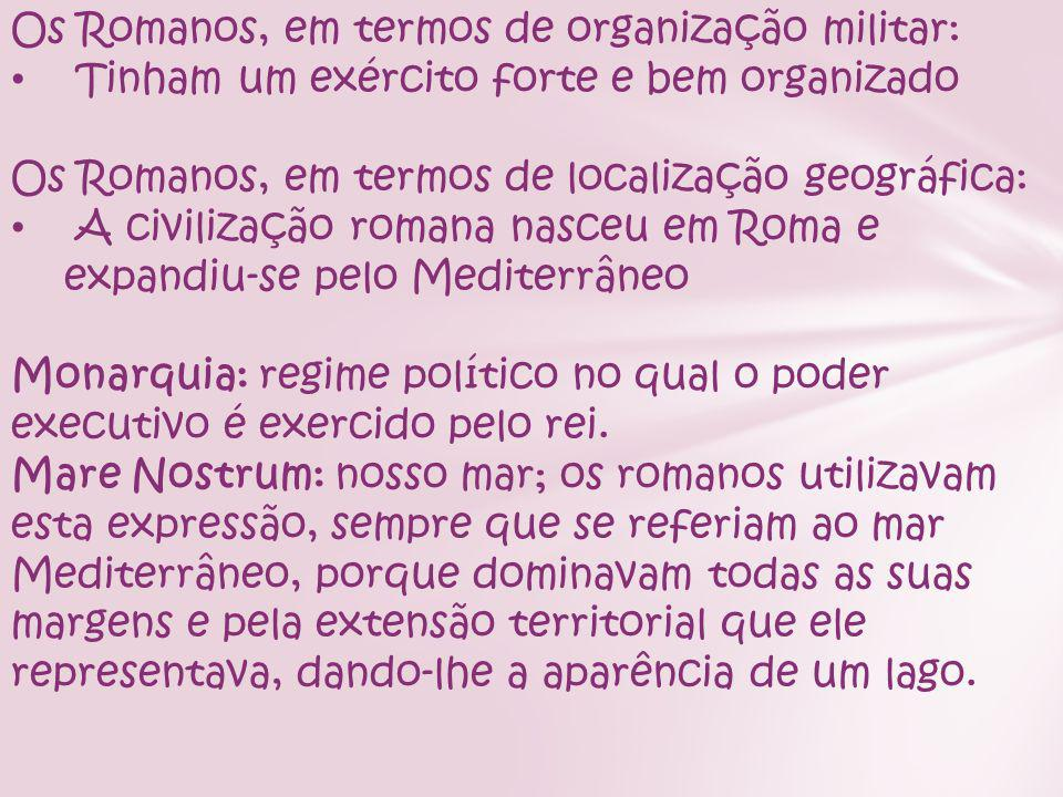 Os Romanos, em termos de organização militar: