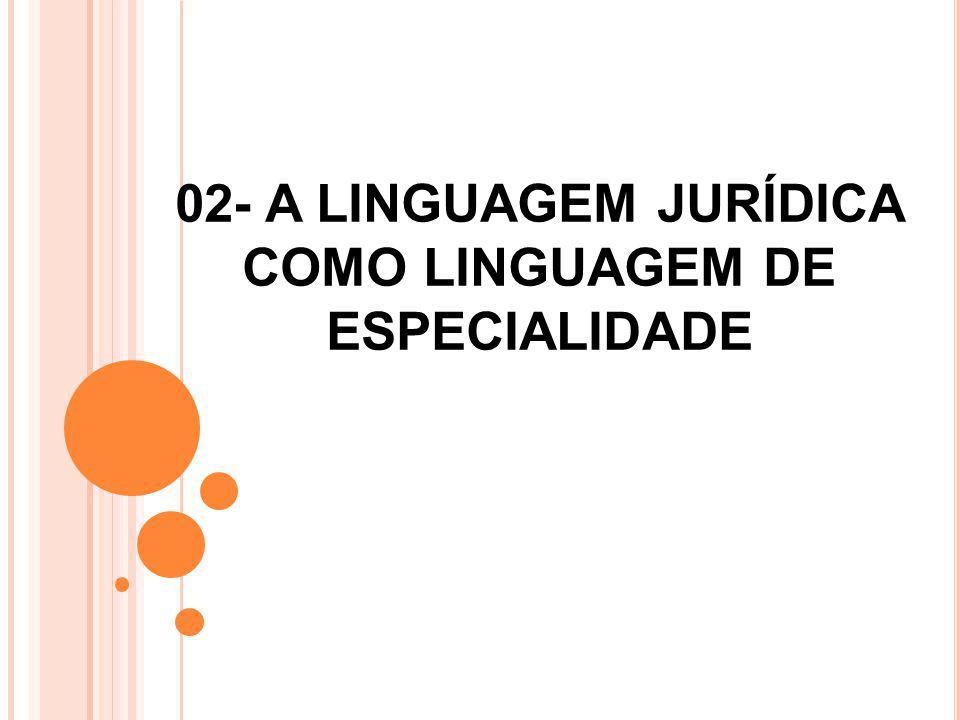 02- A LINGUAGEM JURÍDICA COMO LINGUAGEM DE ESPECIALIDADE