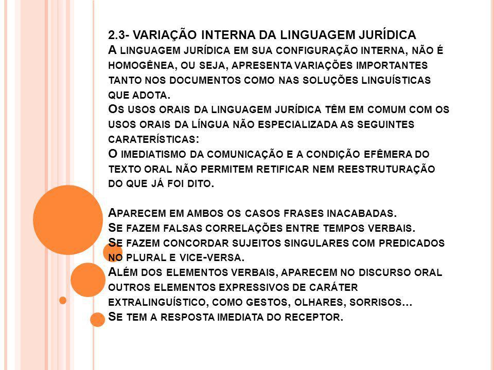 2.3- VARIAÇÃO INTERNA DA LINGUAGEM JURÍDICA A linguagem jurídica em sua configuração interna, não é homogênea, ou seja, apresenta variações importantes tanto nos documentos como nas soluções linguísticas que adota.