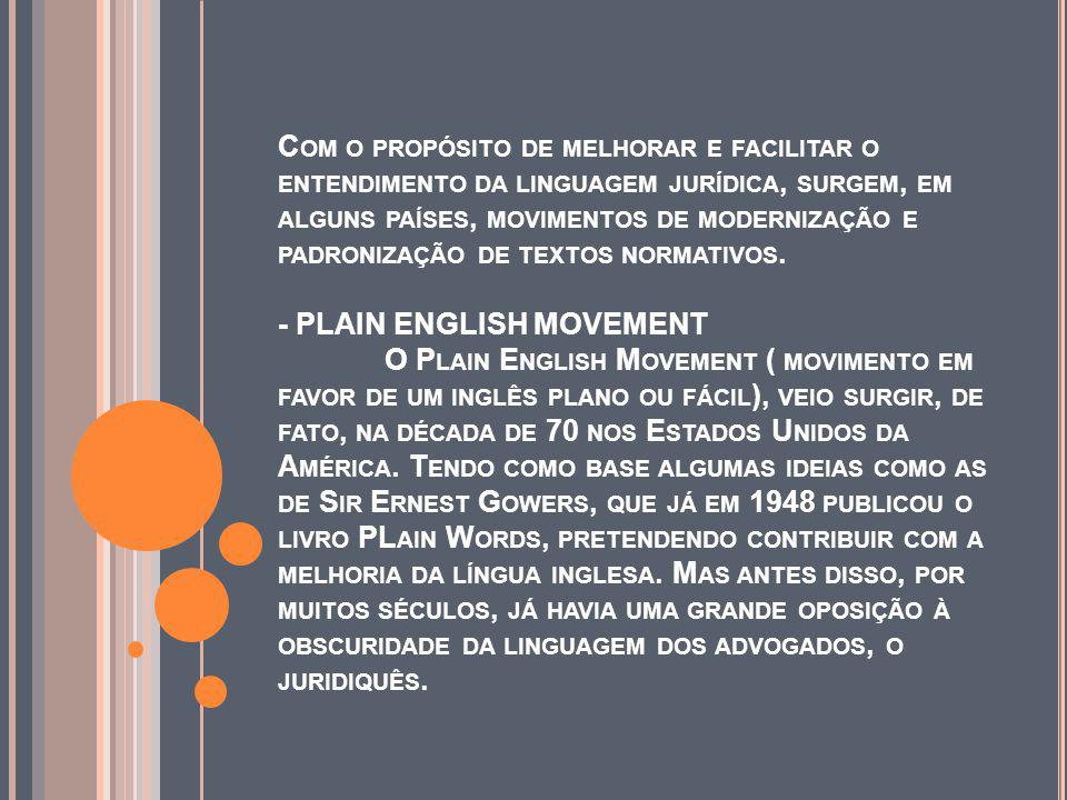 Com o propósito de melhorar e facilitar o entendimento da linguagem jurídica, surgem, em alguns países, movimentos de modernização e padronização de textos normativos.