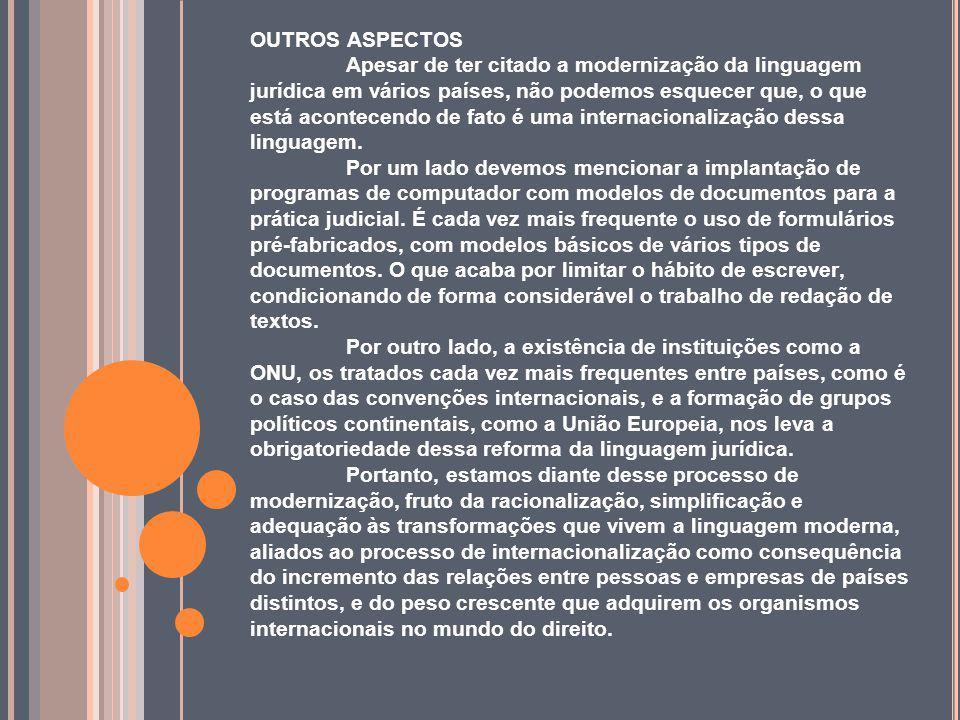 OUTROS ASPECTOS Apesar de ter citado a modernização da linguagem jurídica em vários países, não podemos esquecer que, o que está acontecendo de fato é uma internacionalização dessa linguagem.