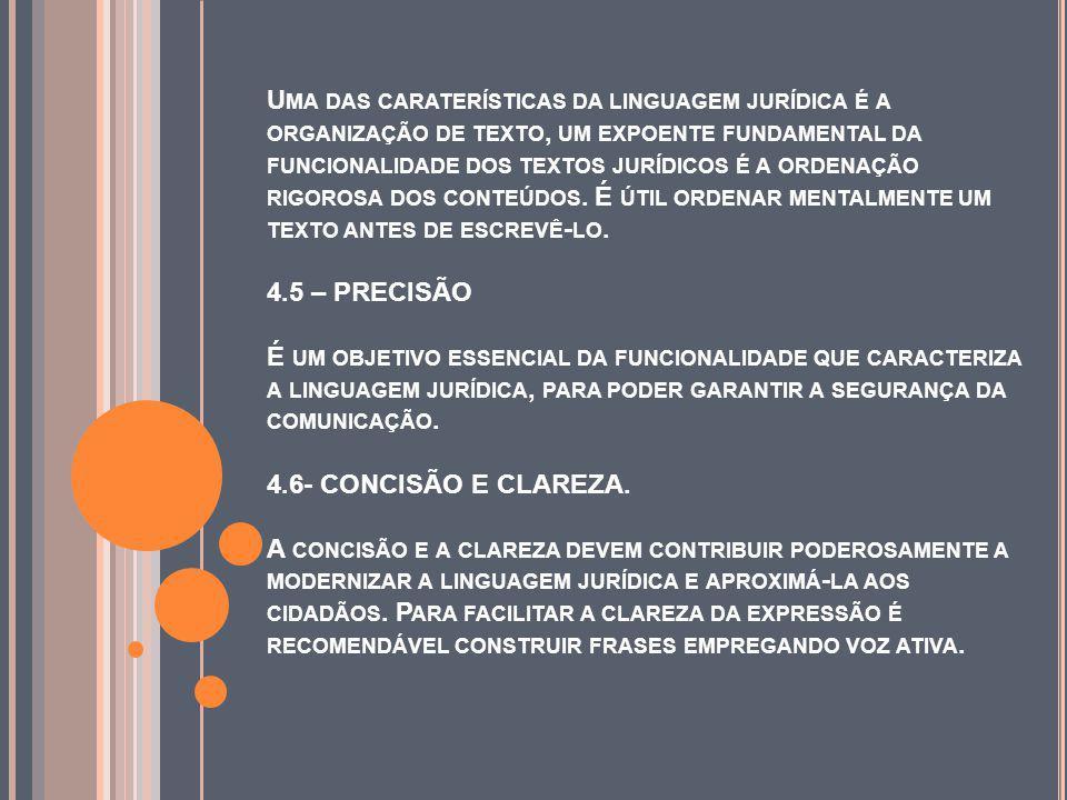 Uma das caraterísticas da linguagem jurídica é a organização de texto, um expoente fundamental da funcionalidade dos textos jurídicos é a ordenação rigorosa dos conteúdos.