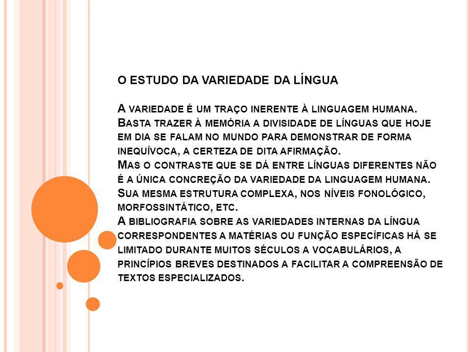 O ESTUDO DA VARIEDADE DA LÍNGUA A variedade é um traço inerente à linguagem humana.