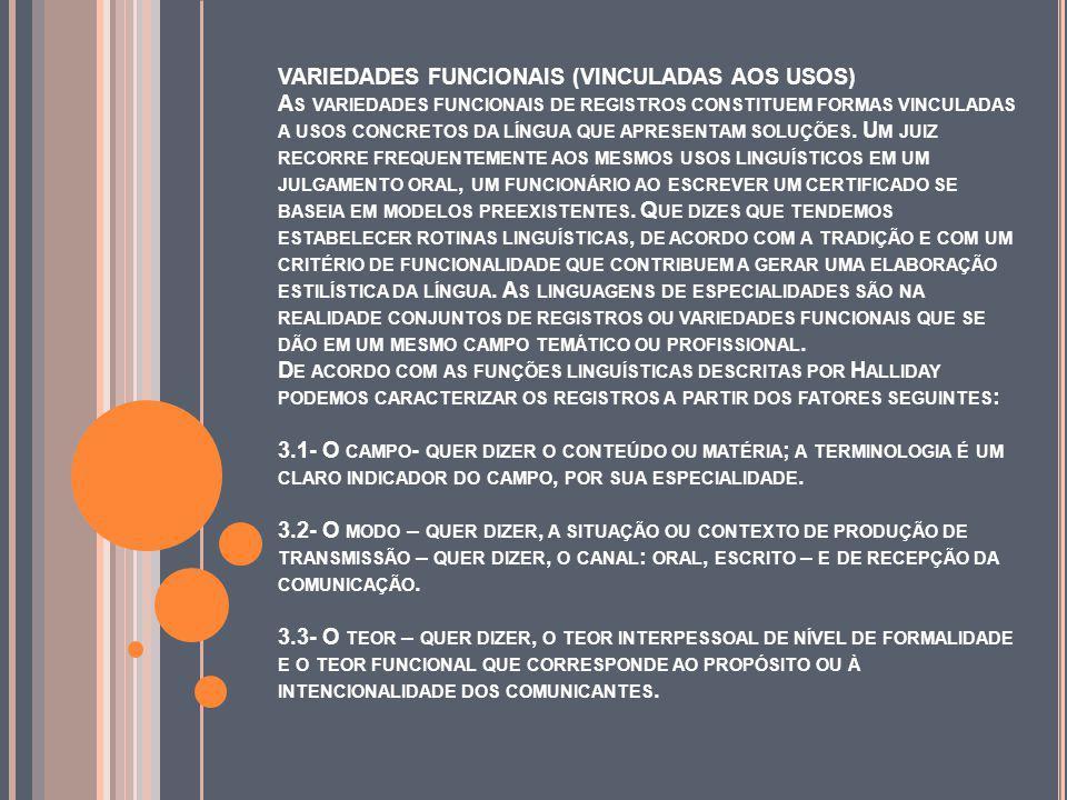 VARIEDADES FUNCIONAIS (VINCULADAS AOS USOS) As variedades funcionais de registros constituem formas vinculadas a usos concretos da língua que apresentam soluções.