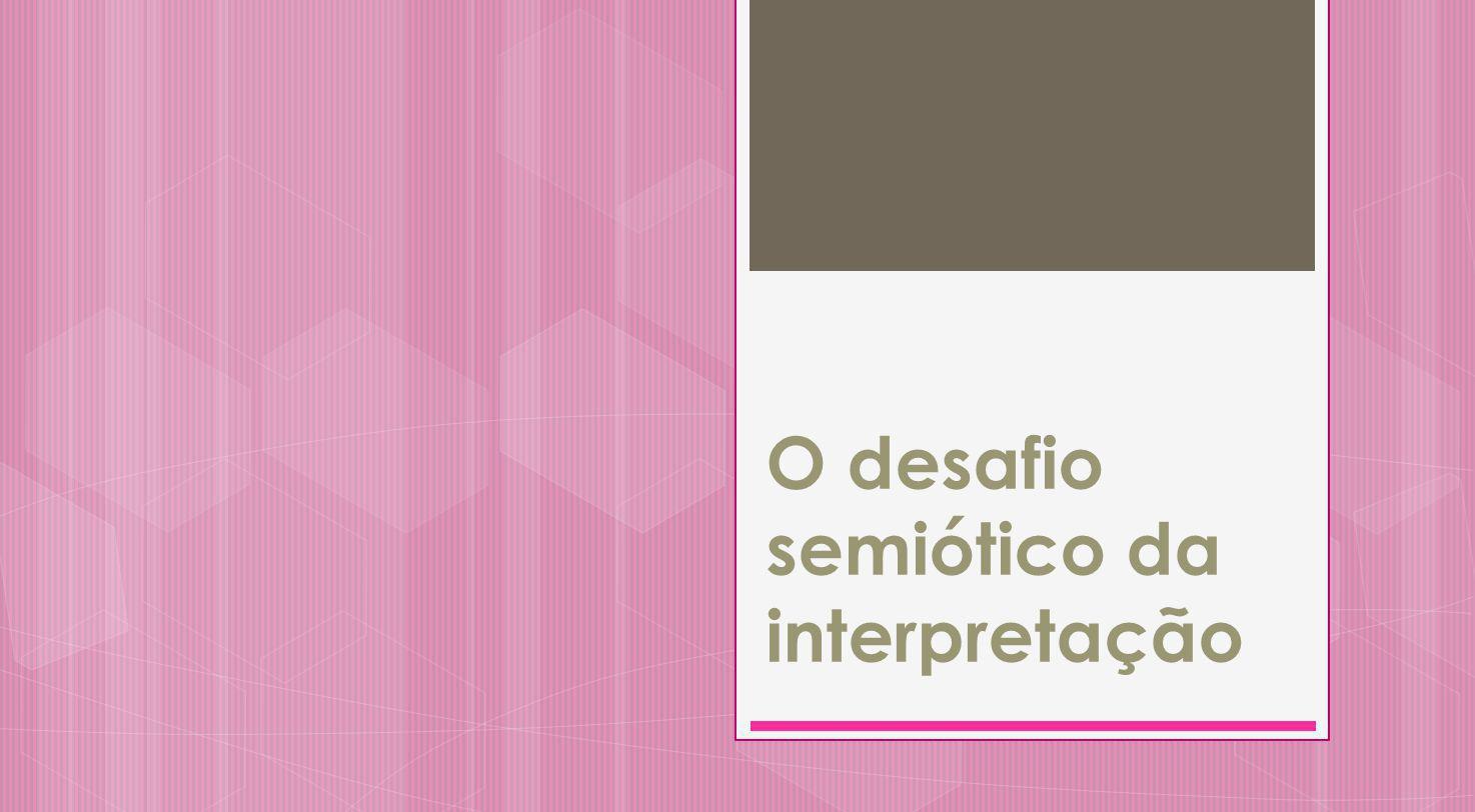 O desafio semiótico da interpretação