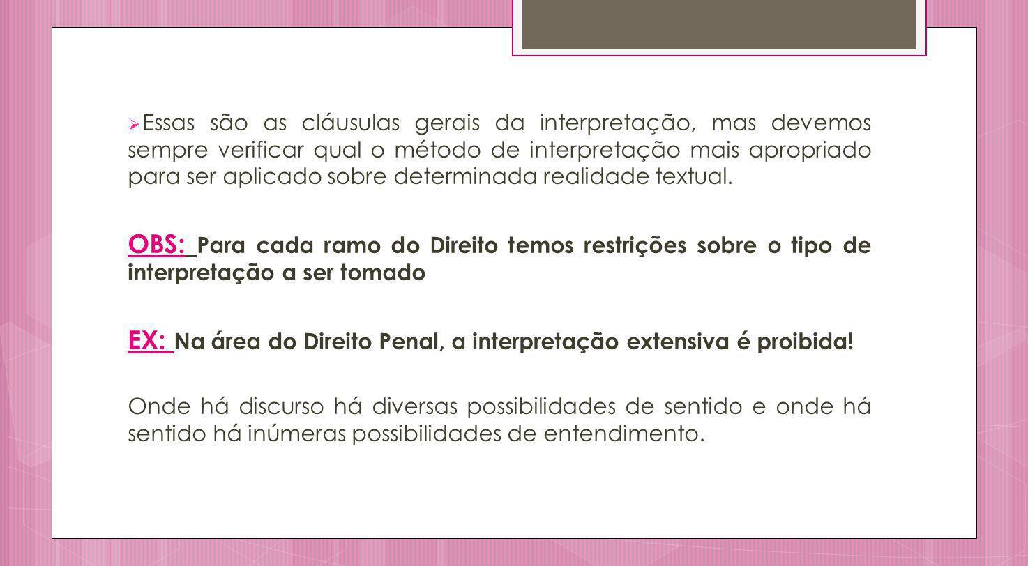 EX: Na área do Direito Penal, a interpretação extensiva é proibida!