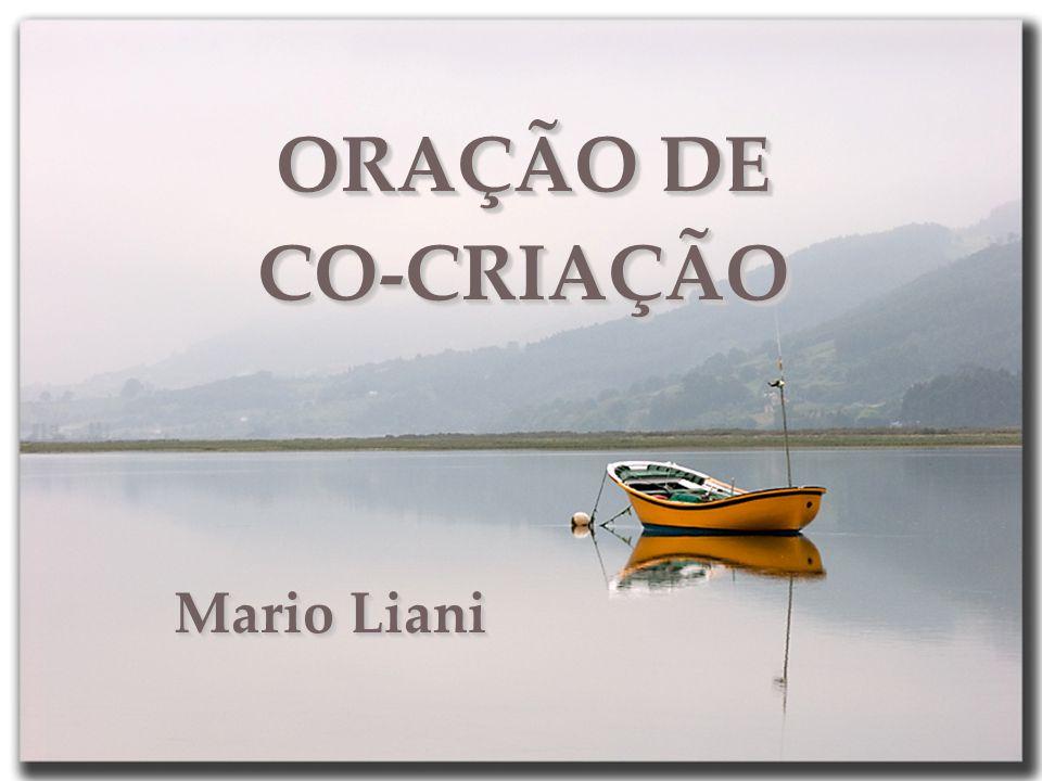 ORAÇÃO DE CO-CRIAÇÃO Mario Liani