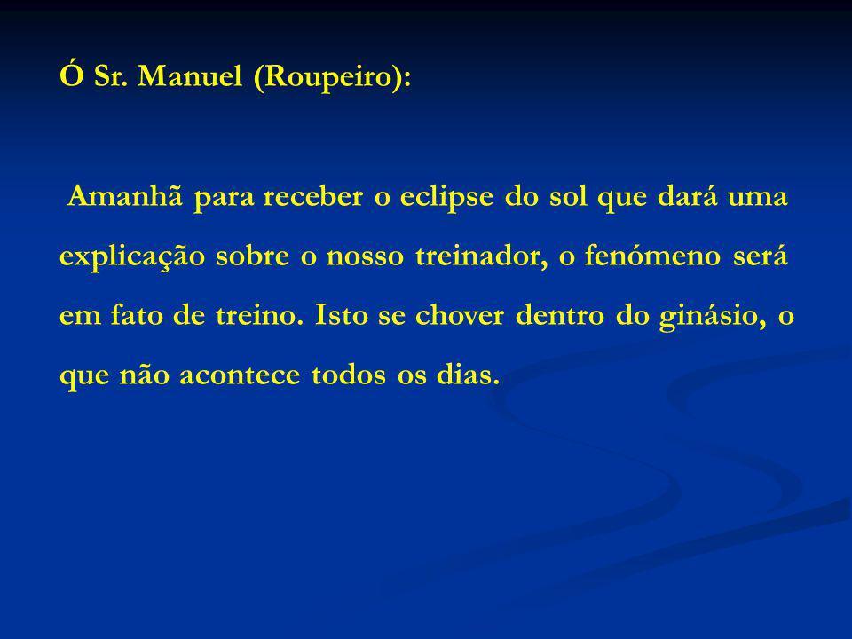 Ó Sr. Manuel (Roupeiro):