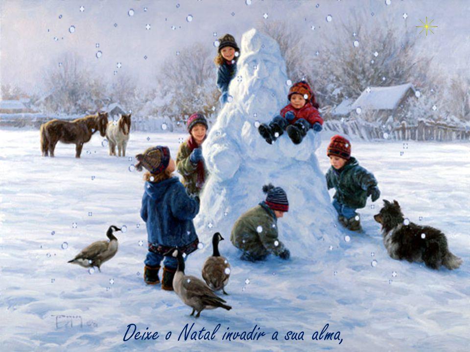 Deixe o Natal invadir a sua alma,