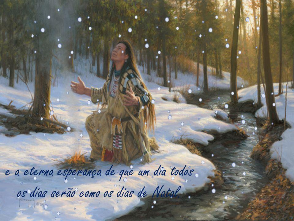 e a eterna esperança de que um dia todos os dias serão como os dias de Natal.