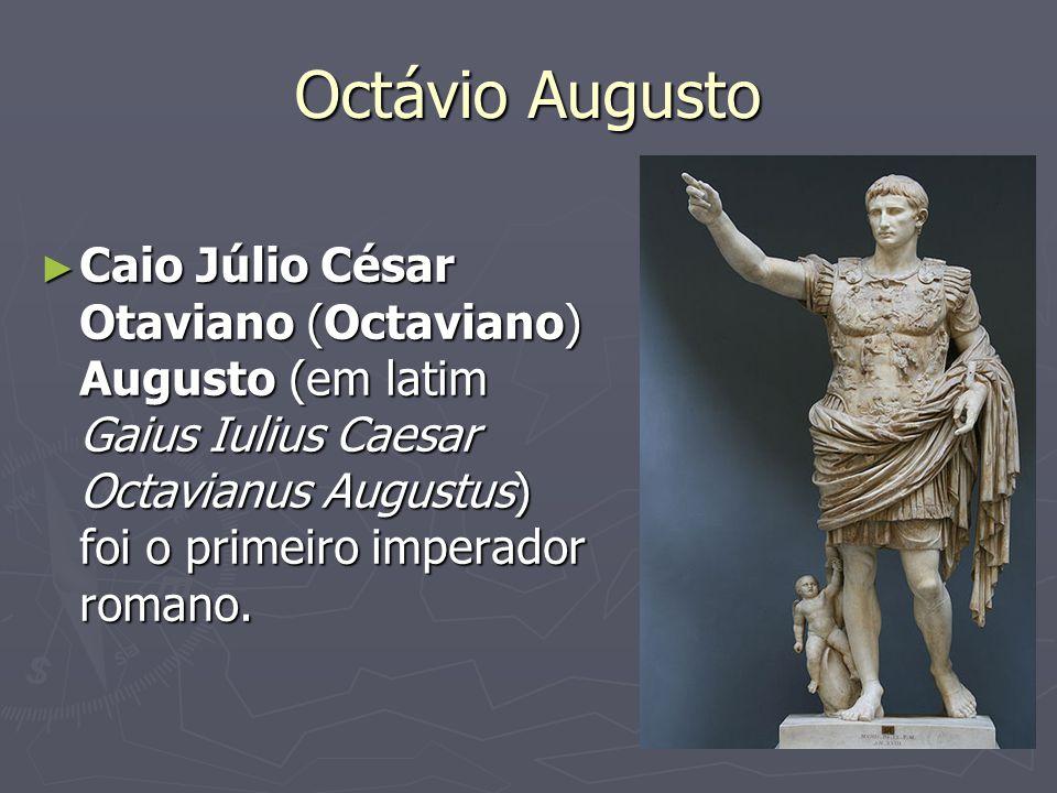 Octávio Augusto Caio Júlio César Otaviano (Octaviano) Augusto (em latim Gaius Iulius Caesar Octavianus Augustus) foi o primeiro imperador romano.
