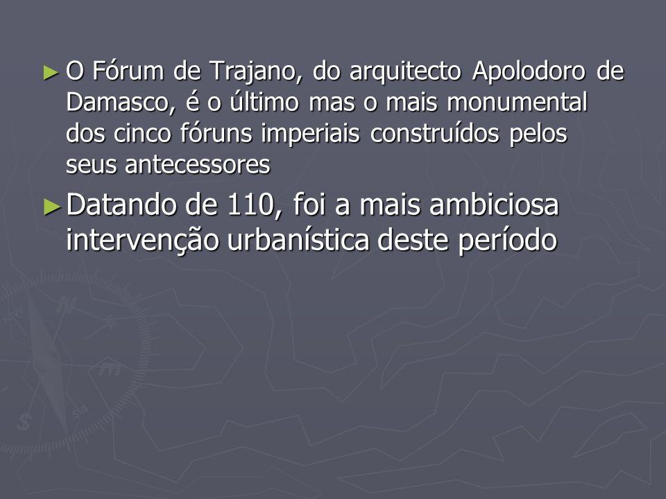 O Fórum de Trajano, do arquitecto Apolodoro de Damasco, é o último mas o mais monumental dos cinco fóruns imperiais construídos pelos seus antecessores
