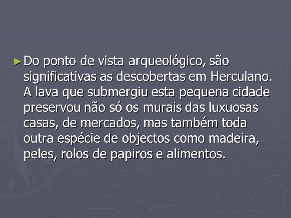 Do ponto de vista arqueológico, são significativas as descobertas em Herculano.