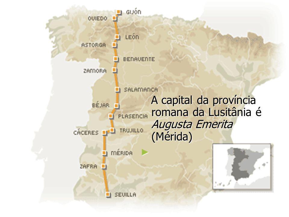 A capital da província romana da Lusitânia é Augusta Emerita (Mérida)