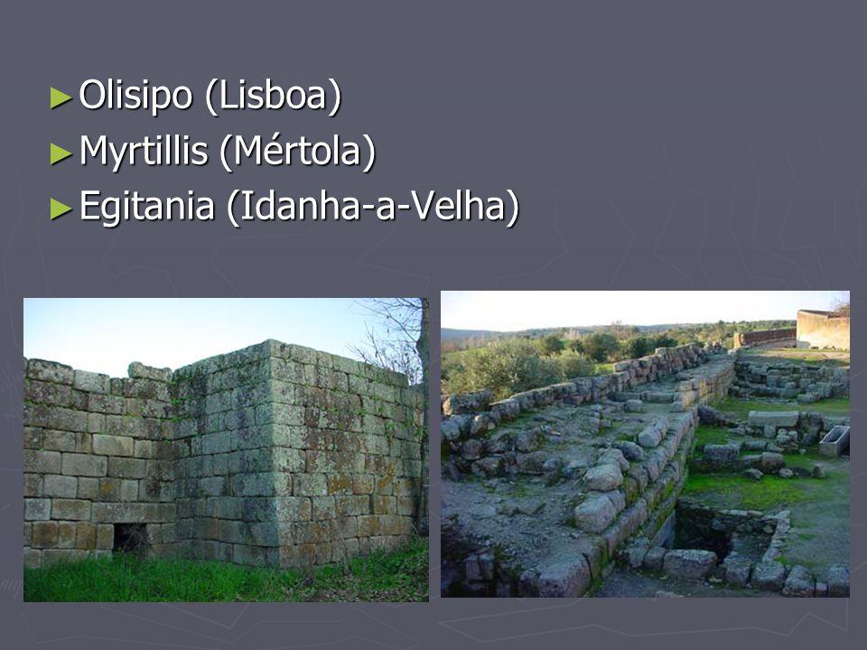 Olisipo (Lisboa) Myrtillis (Mértola) Egitania (Idanha-a-Velha)