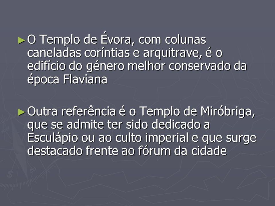 O Templo de Évora, com colunas caneladas coríntias e arquitrave, é o edifício do género melhor conservado da época Flaviana